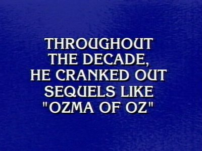 THROUGHOUT THE DECADE, HE CRANKED OUT SEQUELS LIKE OZMA OF OZ